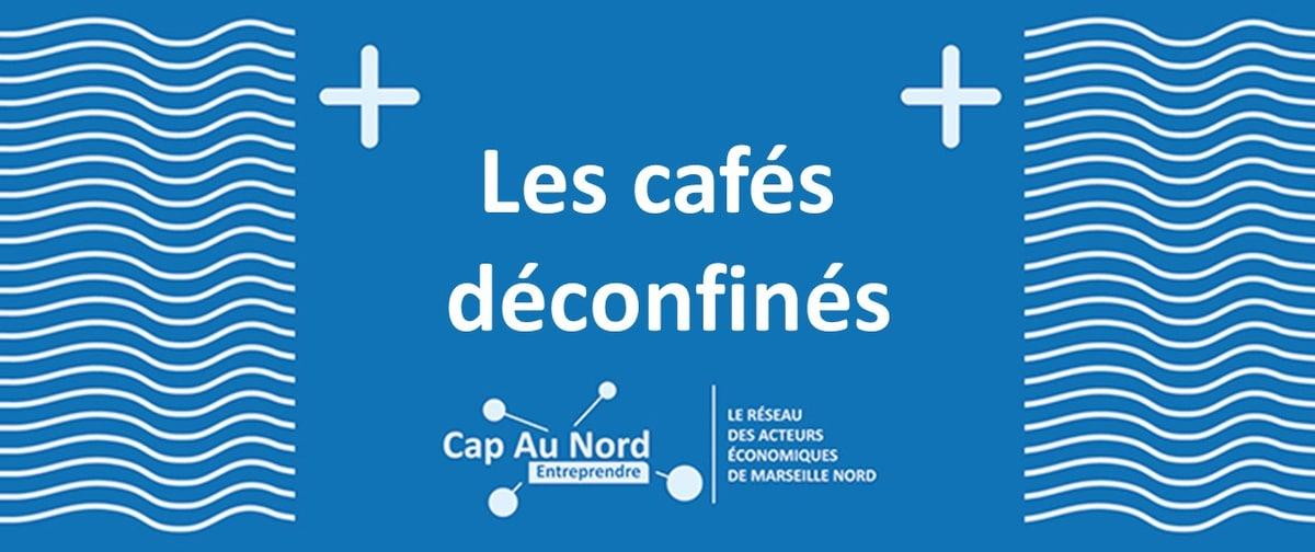 LES CAFÉS DÉCONFINÉS